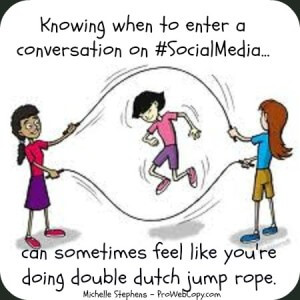 Entering a social media conversation can sometimes seem like jumping rope double dutch. It's hard to know when to start
